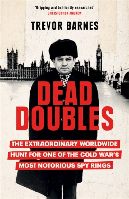 Dead Doubles : The Extraordinary Worldwide Hunt for One of the Cold War's Most Notorious Spy Rings-9781474609104