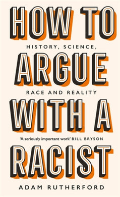 How to Argue With a Racist : History, Science, Race and Reality-9781474611244