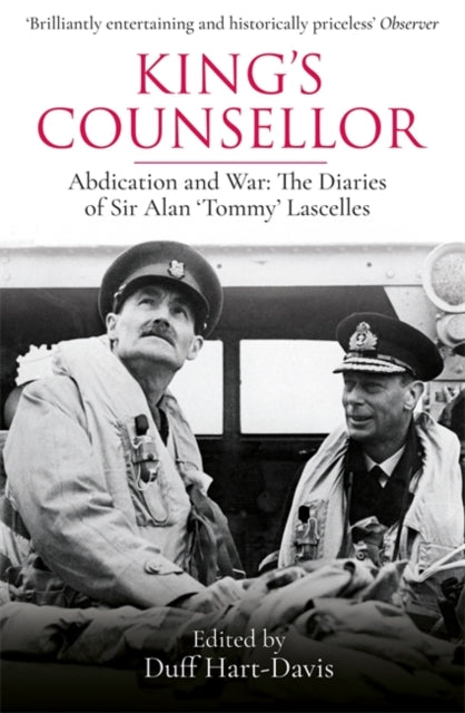 King's Counsellor : Abdication and War: the Diaries of Sir Alan Lascelles edited by Duff Hart-Davis-9781474618205
