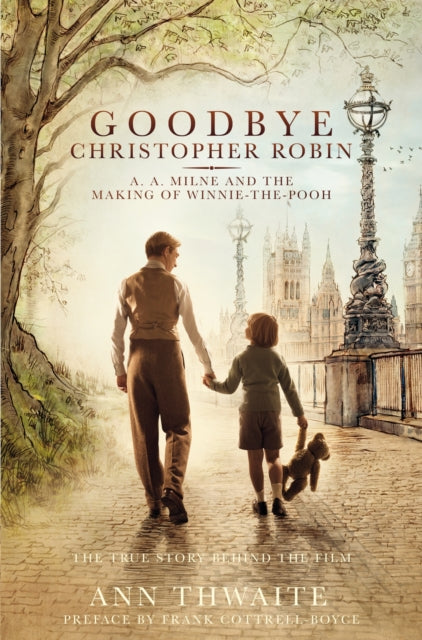 Goodbye Christopher Robin : A. A. Milne and the Making of Winnie-the-Pooh-9781509852000