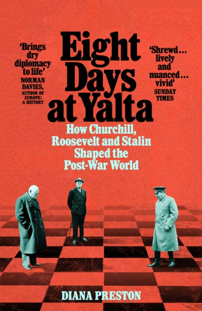 Eight Days at Yalta : How Churchill, Roosevelt and Stalin Shaped the Post-War World-9781509868773