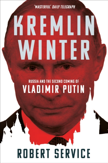 Kremlin Winter : Russia and the Second Coming of Vladimir Putin-9781509883059