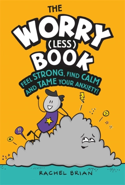 The Worry (Less) Book : Feel Strong, Find Calm and Tame Your Anxiety-9781526362780