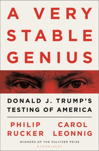 A Very Stable Genius : Donald J. Trump's Testing of America-9781526609076