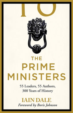 The Prime Ministers : 55 Leaders, 55 Authors, 300 Years of History-9781529312140