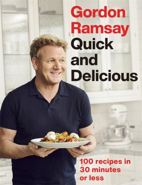 Gordon Ramsay Quick & Delicious : 100 recipes in 30 minutes or less-9781529325430