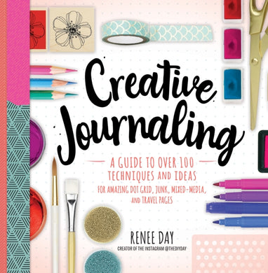 Creative Journaling : A Guide to Over 100 Techniques and Ideas for Amazing Dot Grid, Junk, Mixed-Media, and Travel Pages-9781631066399