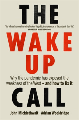 The Wake-Up Call : Why the pandemic has exposed the weakness of the West - and how to fix it-9781780724829