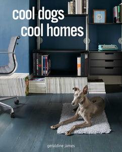 Cool Dogs, Cool Homes : Living in Style with Your Dog-9781782498797