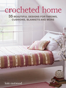 Crocheted Home : 35 Beautiful Designs for Throws, Cushions, Blankets and More-9781782498940