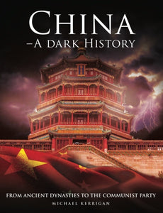 China - A Dark History : From Ancient Dynasties to the Communist Party-9781782749011