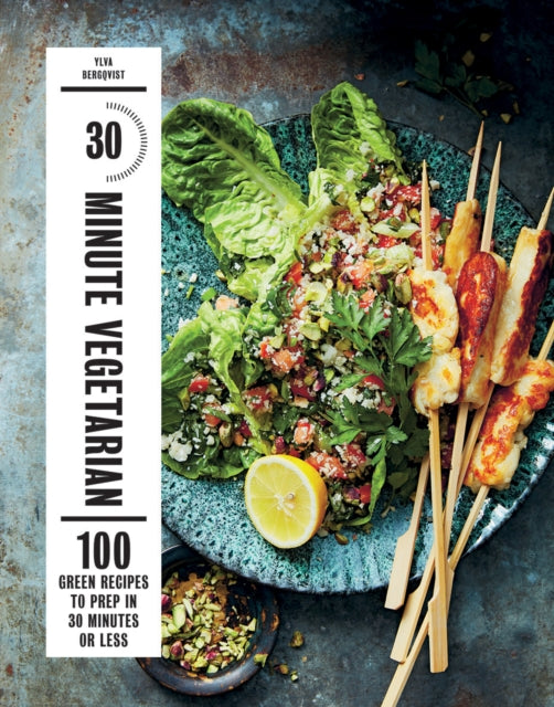 30-Minute Vegetarian : 100 Green Recipes to Prep in 30 Minutes or Less-9781784881863
