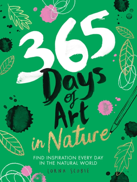 365 Days of Art in Nature : Find Inspiration Every Day in the Natural World-9781784883256