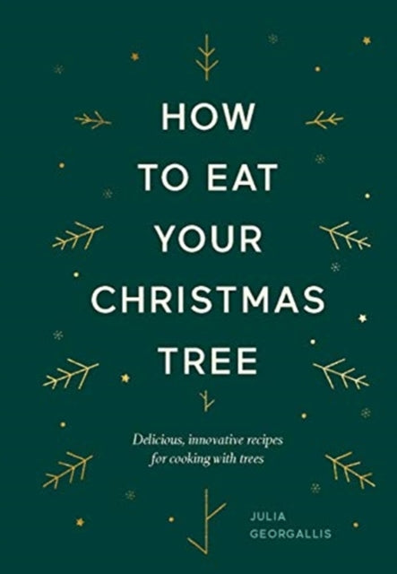 How to Eat Your Christmas Tree : Delicious, innovative recipes for cooking with trees-9781784883713