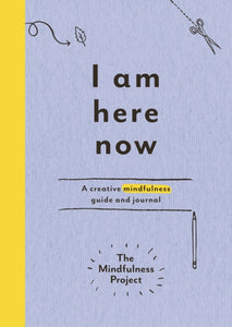 I Am Here Now : A creative mindfulness guide and journal-9781785030772