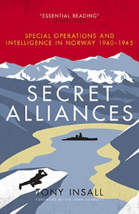 Secret Alliances : Special Operations and Intelligence in Norway 1940-1945-9781785906619