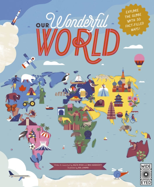 Our Wonderful World : Explore the globe with 50 fact-filled maps!-9781786036391