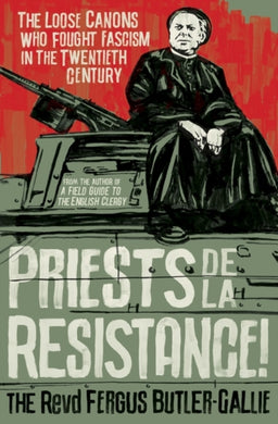 Priests de la Resistance! : The loose canons who fought Fascism in the twentieth century-9781786076724