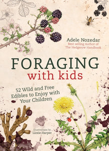 Foraging with Kids : 52 Wild and Free Edibles to Enjoy with Your Children-9781786781635