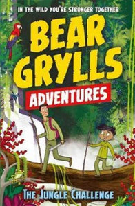 A Bear Grylls Adventure 3: The Jungle Challenge : by bestselling author and Chief Scout Bear Grylls-9781786960146
