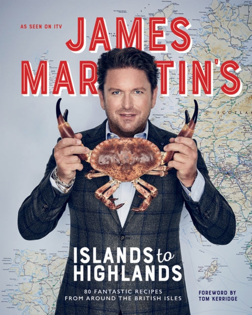 James Martin's Islands to Highlands : 80 fantastic recipes from around the British Isles-9781787135253