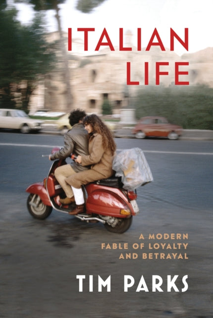 Italian Life : A Modern Fable of Loyalty and Betrayal-9781787302136