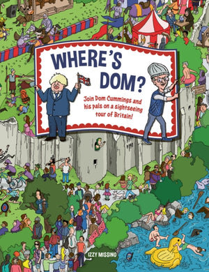 Where's Dom? : Join Dom Cummings on a sightseeing tour of Britain-9781787395824