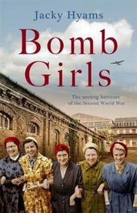 Bomb Girls - Britain's Secret Army: The Munitions Women of World War II-9781789462050