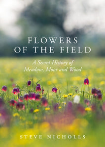 Flowers of the Field : Meadow, Moor and Woodland-9781789540543