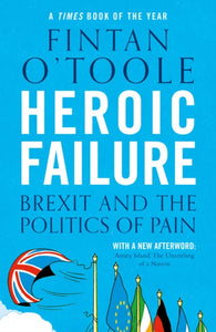 Heroic Failure : Brexit and the Politics of Pain-9781789540994