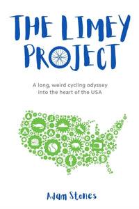 The Limey Project : A long, weird cycling odyssey into the heart of the USA-9781838140106