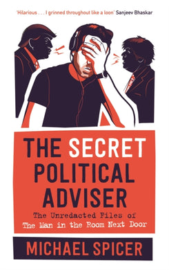 The Secret Political Adviser : The Unredacted Files of the Man in the Room Next Door-9781838853143