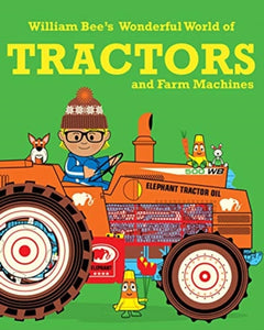 William Bee's Wonderful World of Tractors and Farm Machines-9781843654407