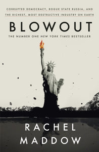 Blowout : Corrupted Democracy, Rogue State Russia, and the Richest, Most Destructive Industry on Earth-9781847926364