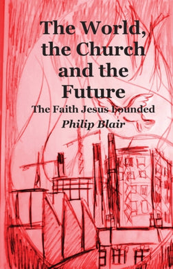 The World,  the Church  and the Future : The Faith Jesus Founded-9781905022380