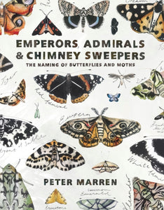 Emperors, Admirals and Chimney Sweepers : The naming of butterflies and moths-9781908213716