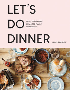 Let's Do Dinner : Perfect do-ahead meals for family and friends-9781911624738