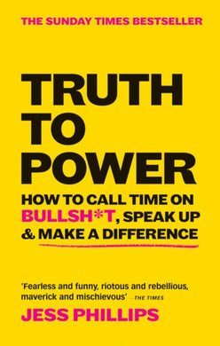 Truth to Power : How to Call Time on Bullsh*t, Speak Up & Make A Difference (The Sunday Times Bestseller)-9781913183097