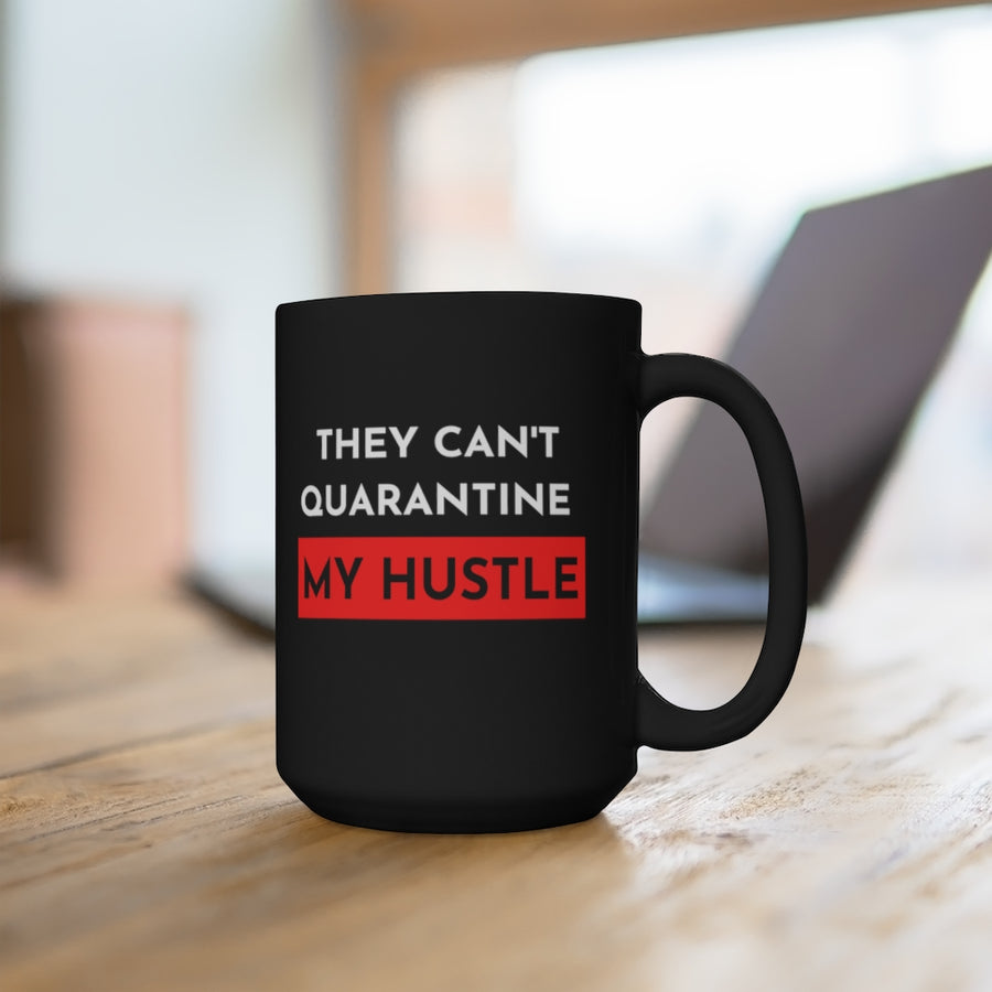 Can't Quarantine My Hustle Black Mug 15oz