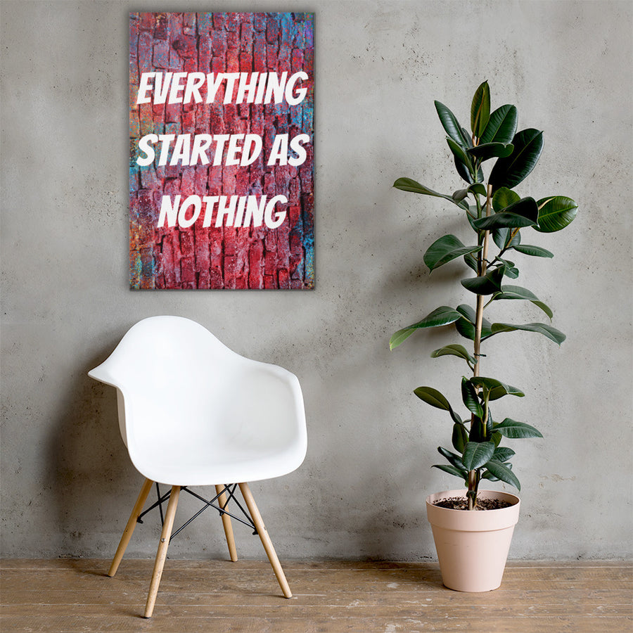 Everything Start As Nothing Canvas