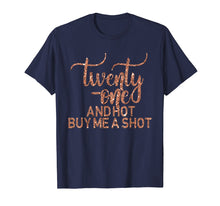 Load image into Gallery viewer, 21st Birthday T-Shirt Rose 21 Hot Buy Shot Twenty One