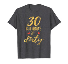 Load image into Gallery viewer, 30 But Mind's Still Dirty 30th Birthday Shirts For Women
