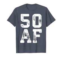 Load image into Gallery viewer, 50 Af T-Shirt 50th Birthday Gift Shirt