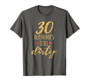 30 But Mind's Still Dirty 30th Birthday Shirts For Women