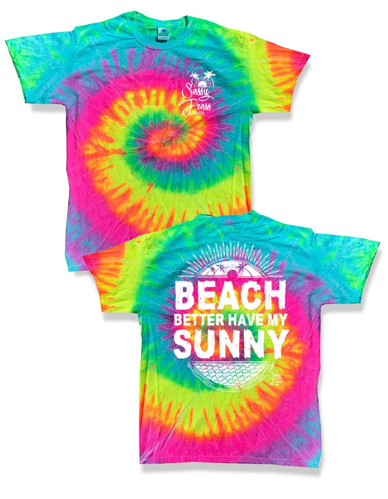 0289d7ae7 Sassy Frass Beach Better Have my Sunny Tie Dye Bright T Shirt |  SimplyCuteTees