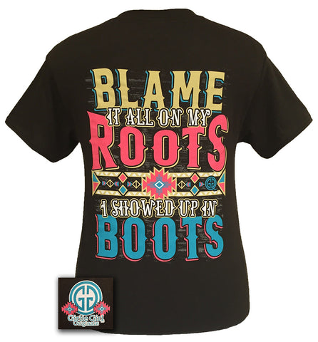 Girlie Girl Originals Blame It On My Roots Wearin Boots T Shirt