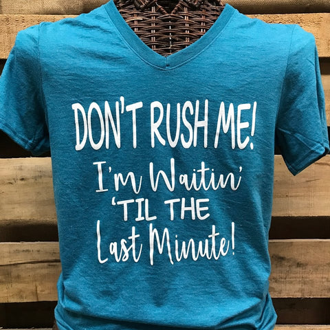 991c7184d992 Southern Chics Apparel Don t Rush Me I m Waiting til the Last Minute