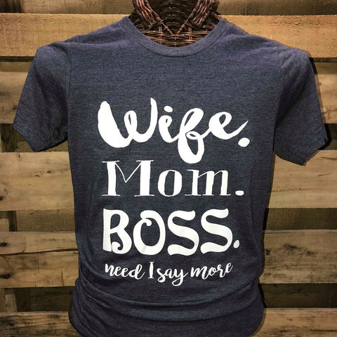Southern Chics Apparel Wife Mom Boss Need I Say More Canvas Girlie Bright T Shirt