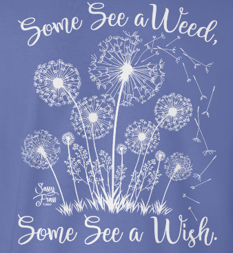 Sassy Frass Dandelion Some See a Weed Some See a Wish Periwinkle Girlie Bright T Shirt