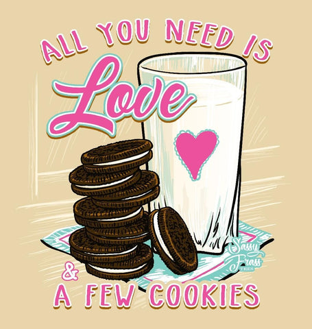 Sassy Frass All You Need is Love & a Few Cookies Girlie T Shirt